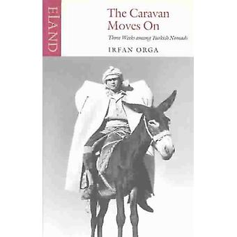 The Caravan Moves on (Paperback) by Orga Irfan