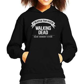 I Watch Too Much Walking Dead Said Nobody Ever Kid's Hooded Sweatshirt