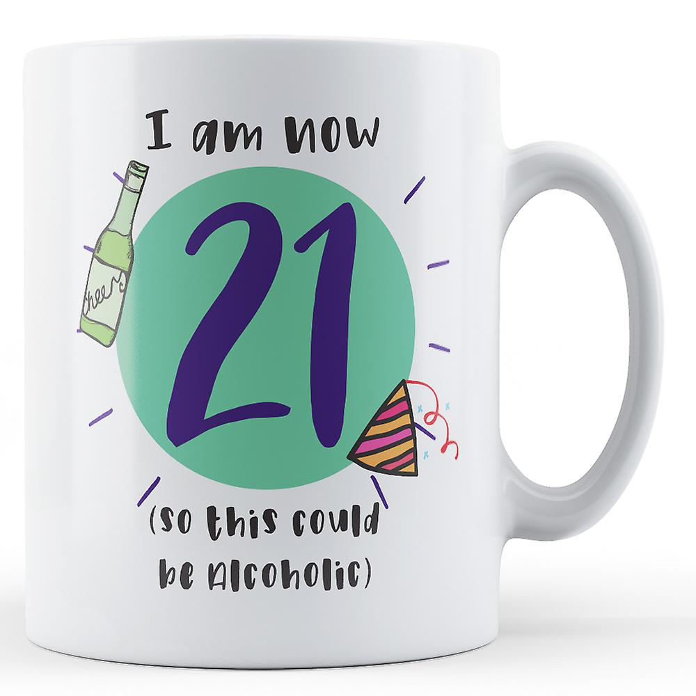 Be AlcoholicBirthdayPrinted I 21so This Could Mug Now Am kuiPXZ