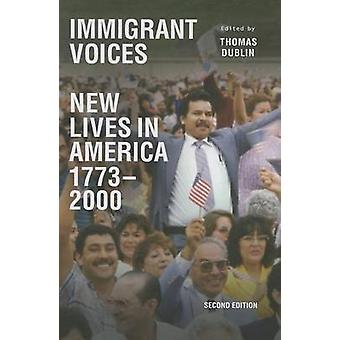 Immigrant Voices - New Lives in America - 1773-2000 by Thomas Dublin -