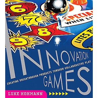 Innovation Games - Creating Breakthrough Products Through Collaborativ