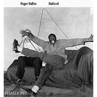 Outland (2nd Revised edition) by Roger Ballen - Elisabeth Sussman - P