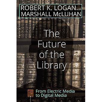 Die Zukunft der Bibliothek von Robert K. Logan - Marshall McLuhan - 978