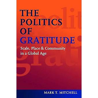 The Politics of Gratitude - Scale - Place & Community in a Global Age
