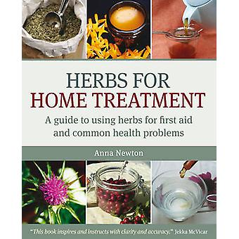 Herbs for Home Treatment - A Guide to Using Herbs for First Aid and Co