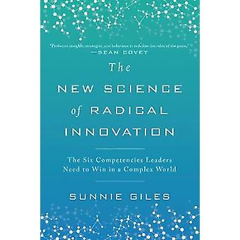 The New Science of Radical Innovation - The Six Competencies Leaders N