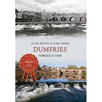 Dumfries, przez czas przez Mary Smith - Allan Devlin - 9781445637679 Bo