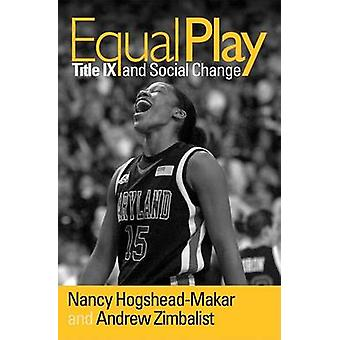 Equal Play - Title IX and Social Change by Nancy Hogshead-Makar - Andr