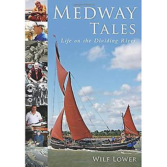Medway Tales: Life of the Dividing River