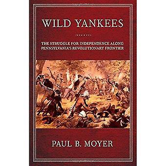 Yankees selvagens: A luta pela independência ao longo da fronteira revolucionário da Pensilvânia