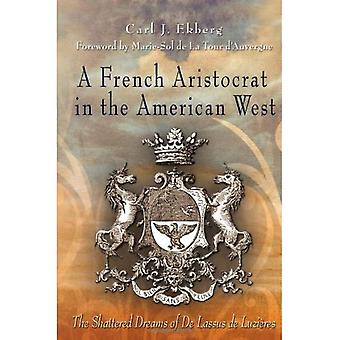 A French Aristocrat in the American West: The Shattered Dreams of De Lassus de Luzieres