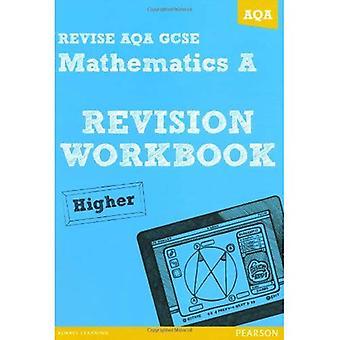 Revise AQA: GCSE Mathematics A Revision Workbook Higher (REVISE AQA Maths)