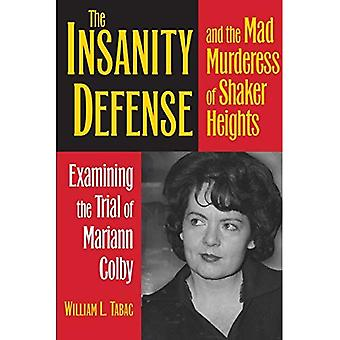 The Insanity Defense and the Mad Murderess of Shaker Heights: Examining the Trial of Mariann Colby