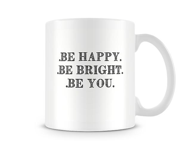 Be Happy Be Bright Be You Mug