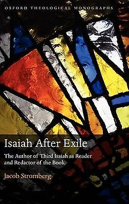 Isaiah After Exile The Author of Third Isaiah as Reader and rougeactor of the Book by Stromberg & Jacob