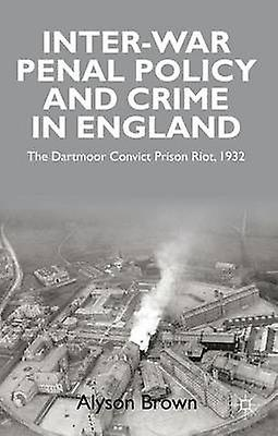 InterWar Penal Policy and Crime in England The Dartmoor Convict Prison Riot 1932 by marron & Alyson
