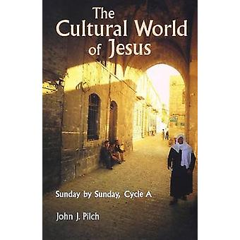 Cultural World of Jesus Sunday by Sunday Cycle A by Pilch & John J