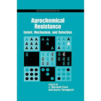 Agrochemical Resistance Extent Mechanism and Detection by Clark & J. Marshall