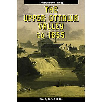 The Upper Ottawa Valley to 1855 by Reid & R. M.