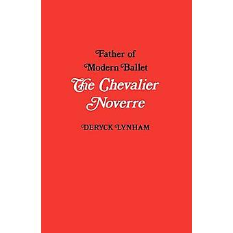 The Chevalier Noverre Father of Modern Ballet by Lynham & Deryck