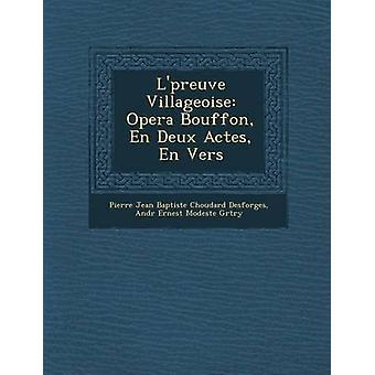 L Preuve Villageoise Opera Bouffon En Deux Actes En Vers by Pierre Jean Baptiste Choudard Desforges