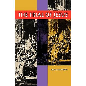 The Trial of Jesus by Watson & Alan