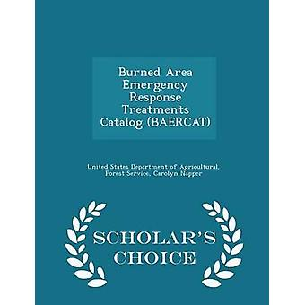 Burned Area Emergency Response Treatments Catalog BAERCAT  Scholars Choice Edition by United States Department of Agricultural