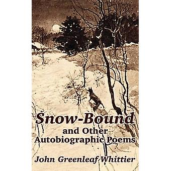 SnowBound and Other Autobiographic Poems by Whittier & John Greenleaf