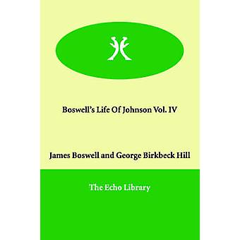 Boswells Life Of Johnson Vol. IV by Boswell & James
