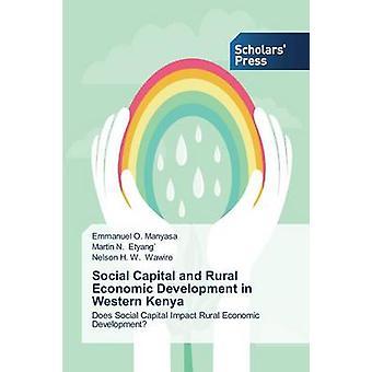 Social Capital and Rural Economic Development in Western Kenya by Manyasa Emmanuel O.