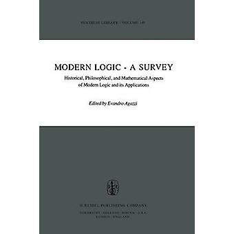 Modern Logic a Survey Historical Philosophical and Mathematical Aspects of Modern Logic and Its Applications by Agazzi & E.