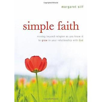 Simple Faith - Moving Beyond Religion to Grow in Your Relationship wit