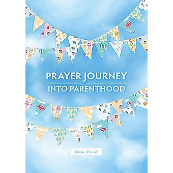 A Prayer Journey into Parenthood by Claire Daniel - 9780857464798 Book