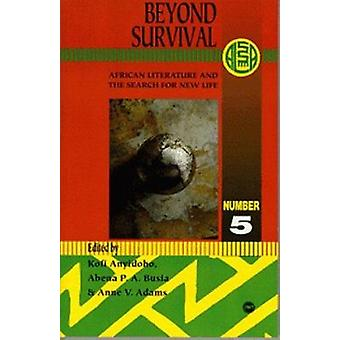 Beyond Survival - African Literature and the Search for New Life by Ko