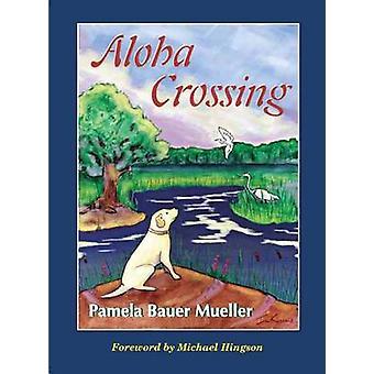 Aloha Crossing by Pamela Bauer Mueller - Michael Hingson - 9780968509