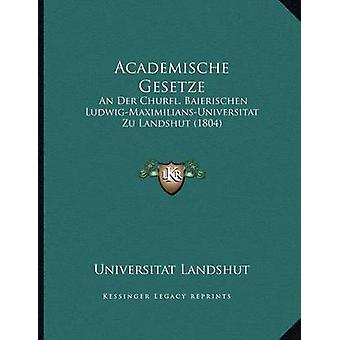 Academische Gesetze - An Der Churfl. Baierischen Ludwig-Maximilians-Un