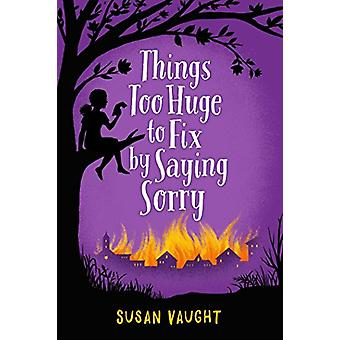 Things Too Huge to Fix by Saying Sorry by Susan Vaught - 978148142280