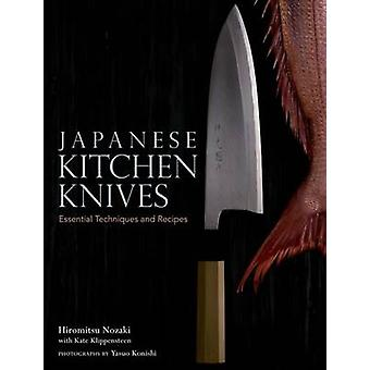 Japanese Kitchen Knives - Essential Techniques and Recipes by Yasuo Ko