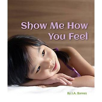 Show Me How You Feel by J A Barnes - 9781595727541 Book