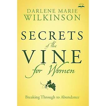Secrets of the Vine for Women - Breaking Through to Abundance by Darle