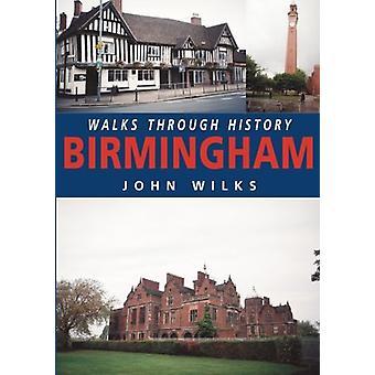 Walks Through History - Birmingham by John Wilks - 9781780911762 Book