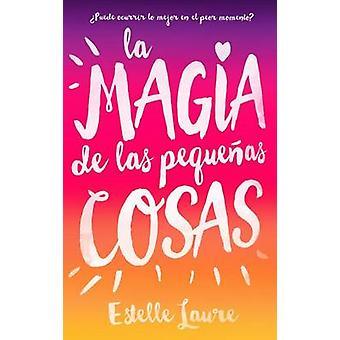 La Magia de Las Pequenas Cosas by Estelle Laure - 9788496886537 Book