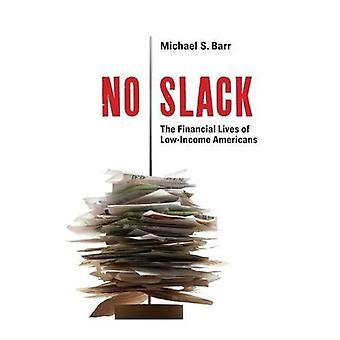 No Slack: The Financial Lives of Low-Income Americans No Slack: The Financial Lives of Low-Income Americans No Slack: The Financial Lives of Low-Income Americans No S