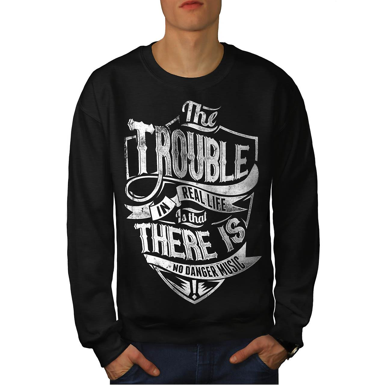 Trouble Real Life Slogan Men Black Sweatshirt | Wellcoda