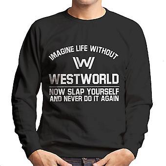 Stellen Sie vor, ein Leben ohne Westworld jetzt schlagen sich Herren Sweatshirt