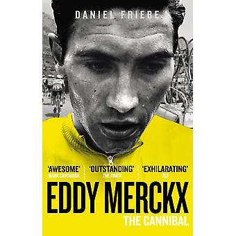 Eddy Merckx - el caníbal por Daniel Friebe - libro 9780091943165