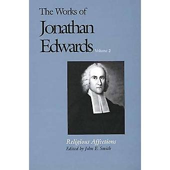 The Works of Jonathan Edwards - Volume 2 - Religious Affections by Jona
