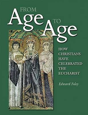 From Age to Age - How Christians Have Celebrated the Eucharist (Revise
