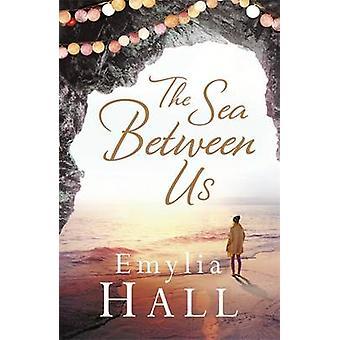 The Sea Between Us by Emylia Hall - 9781472211972 Book