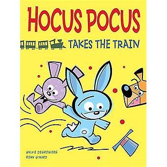Hocus Pocus Takes the Train by Sylvie Desrosiers - Remy Simard - 9781